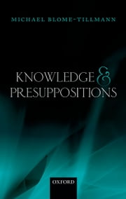 Knowledge and Presuppositions ebook by Michael Blome-Tillmann