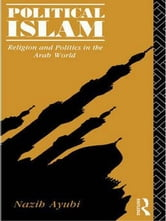 Political Islam - Religion and Politics in the Arab World ebook by Nazih Ayubi