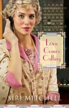 Love Comes Calling ebook by Siri Mitchell