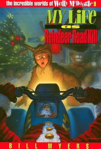 My Life as Reindeer Road Kill ebook by Bill Myers