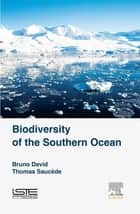 Biodiversity of the Southern Ocean ebook by Bruno David,Thomas Saucède