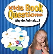 Kids Book of Questions. Why do Animals...? - Trivia for Kids Of All Ages - Animal Encyclopedia ebook by Speedy Publishing LLC