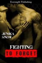 Fighting to Forget ebook by Jenika Snow