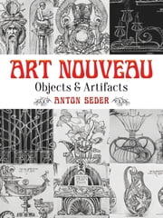 Art Nouveau: Objects and Artifacts ebook by Anton Seder