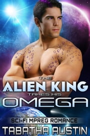 The Alien King Takes His Omega - Volardi Mpreg, #2 ebook by Tabatha Austin
