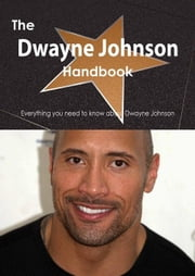 The Dwayne Johnson Handbook - Everything you need to know about Dwayne Johnson ebook by Smith, Emily
