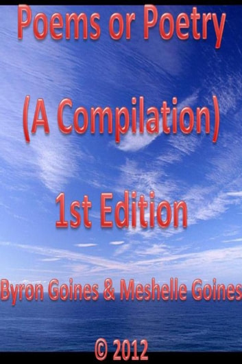 Poems or Poetry (A Compilation) 1st Edition ebook by Byron Goines