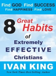 8 Great Habits of Extremely Effective Christians - Christian Books ebook by Ivan King
