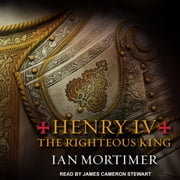 Henry IV - The Righteous King audiobook by Ian Mortimer