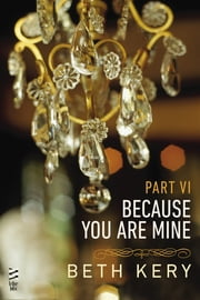 Because You Are Mine Part VI - Because You Torment Me ebook by Beth Kery