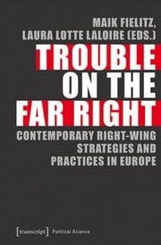 Trouble on the Far Right - Contemporary Right-Wing Strategies and Practices in Europe ebook by Maik Fielitz, Laura Lotte Laloire