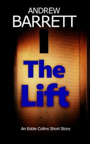 The Lift - Eddie Collins ebook by Andrew Barrett
