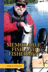 MEMORABLE FISH AND FISHERMEN ebook by John W. Stevens