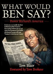 What Would Ben Say? - Poorer Richard's America ebook by Tom Blair,Tom Brokaw