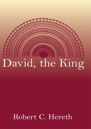 David, the King ebook by Robert C. Hereth