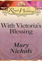 With Victoria's Blessing (Mills & Boon) ebook by Mary Nichols