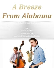A Breeze From Alabama Pure sheet music for piano by Scott Joplin arranged by Lars Christian Lundholm ebook by Pure Sheet Music