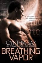 Breathing Vapor ebook by Cynthia Sax