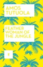 Feather Woman of the Jungle eBook by Amos Tutuola