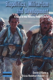 Biopolitics, Militarism, and Development - Eritrea in the Twenty-First Century ebook by Tricia Redeker Hepner,David O'Kane