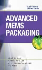 Advanced MEMS Packaging ebook by Yu Aibin, Cheng Kuo Lee, C. S. Premachandran,...