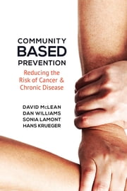 Community-Based Prevention - Reducing the Risk of Cancer and Chronic Disease ebook by David McLean,Dan Williams,Hans Krueger,Sonia Lamont