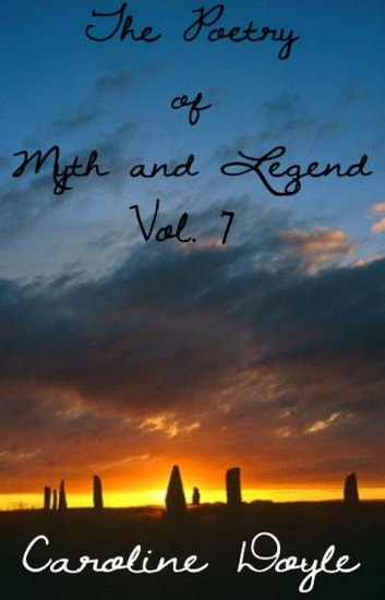 Poetry of Myth and Legend Vol 7 ebook by Caroline Doyle