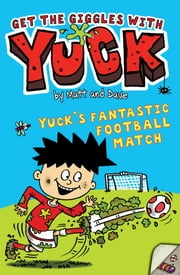 Yuck's Fantastic Football Match ebook by Nigel Baines,Matt and Dave