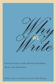Why We Write - Conversations with African Canadian Poets and Novelists ebook by H Nigel Thomas