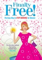 Finally Free! - The Easy Way for Women to Stop Smoking eBook by Allen Carr