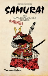 Samurai: The Japanese Warrior's [Unofficial] Manual ebook by Steve Turnbull