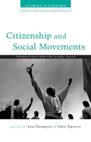 Citizenship and Social Movements - Perspectives from the Global South ebook by Lisa Thompson, Chris Tapscott