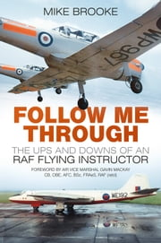 Follow Me Through - The Ups and Downs of a RAF Flying Instructor ebook by Mike Brooke
