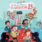 The Fantastic and Terrible Fame of Classroom 13 audiolibro by Honest Lee, Matthew J. Gilbert, Joelle Dreidemy, Caitlin Kelly