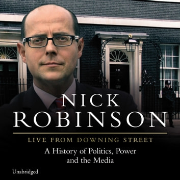 Live From Downing Street audiobook by Nick Robinson