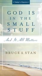 God Is in the Small Stuff - and it all matters ebook by Bruce Bickel, Stan Jantz