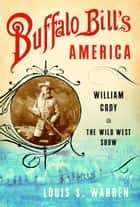 Buffalo Bill's America eBook by Louis S. Warren