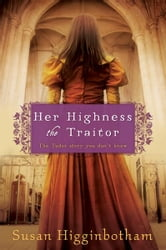 Her Highness, the Traitor ebook by Susan Higginbotham