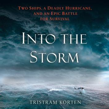 Into the Storm - Two Ships, a Deadly Hurricane, and an Epic Battle for Survival audiobook by Tristram Korten