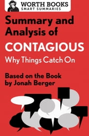 Summary and Analysis of Contagious: Why Things Catch On - Based on the Book by Jonah Berger ebook by Worth Books