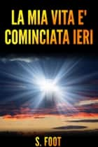 La mia vita e' cominciata ieri ebook by Stephen Foot