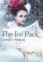 The Ice Pack - The Crush Saga, #12 ebook by Chrissy Peebles