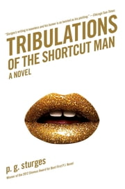 Tribulations of the Shortcut Man - A Novel ebook by p.g. sturges