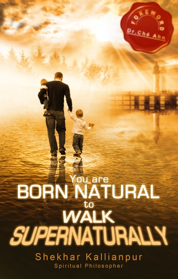 You are Born Natural to Walk Supernaturally ebook by Shekhar Kallianpur