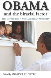 Obama and the biracial factor - The battle for a new American majority ebook by