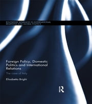 Foreign Policy, Domestic Politics and International Relations - The case of Italy ebook by Elisabetta Brighi