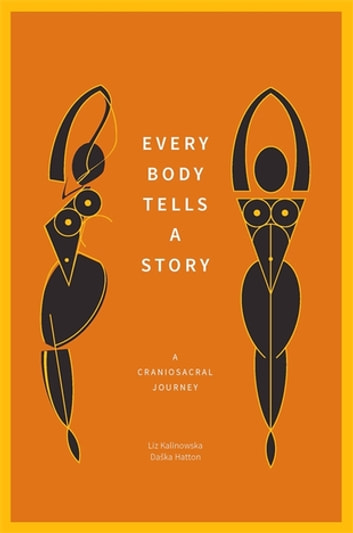 Every Body Tells a Story - A Craniosacral Journey ebook by Liz Kalinowska,Daška Hatton