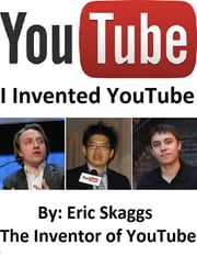 Youtube : I Invented You Tube ebook by Eric Skaggs