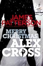 Merry Christmas, Alex Cross - (Alex Cross 19) ebook by James Patterson