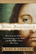Jesus, Interrupted - Revealing the Hidden Contradictions in the Bible (And Why We Don't Know About Them) ekitaplar by Bart D. Ehrman